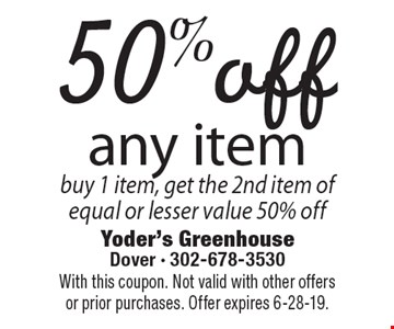 50% off any item. Buy 1 item, get the 2nd item of equal or lesser value 50% off. With this coupon. Not valid with other offers or prior purchases. Offer expires 6-28-19.