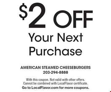 $2 Off Your Next Purchase. With this coupon. Not valid with other offers. Cannot be combined with LocalFlavor certificate. Go to LocalFlavor.com for more coupons.