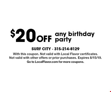 $20 Off any birthday party. With this coupon. Not valid with Local Flavor certificates. Not valid with other offers or prior purchases. Expires 8/15/19. Go to LocalFlavor.com for more coupons.