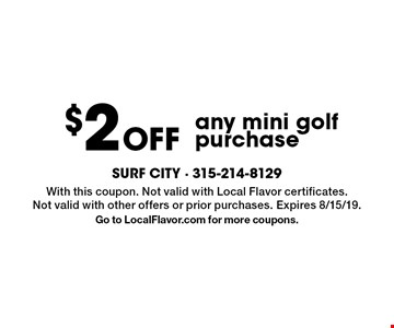 $2 Off any mini golf purchase. With this coupon. Not valid with Local Flavor certificates. Not valid with other offers or prior purchases. Expires 8/15/19. Go to LocalFlavor.com for more coupons.