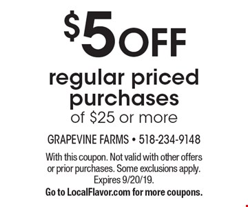 $5 OFF regular priced purchases of $25 or more. With this coupon. Not valid with other offers or prior purchases. Some exclusions apply. Expires 9/20/19. Go to LocalFlavor.com for more coupons.