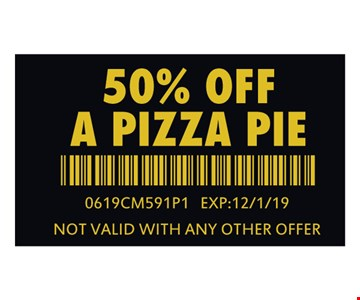 50% Off a pizza pie. 0619CM591P1. Expires 12/1/19. Not valid with any other offer.