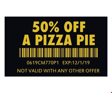 50% Off a pizza pie. 0619CM770P1. Expires 12/1/19. Not valid with any other offer.