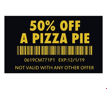50% Off a pizza pie. 0619CM771P1. Exp: 12/01/19. Not valid with any other offer.