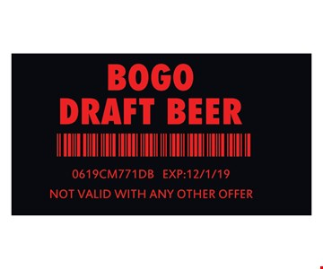 BOGO Draft Beer 0619CM771DB. Exp: 12/01/19. Not valid with any other offer.