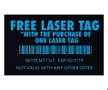Free Laser Tag with the purchase of one laser tag. 0619CM771LT. Exp: 12/01/19. Not valid with any other offer.