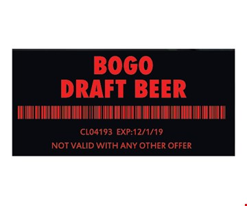 BOGO draft beer CLO4193 Exp:12/1/19. Not valid with any other offer.