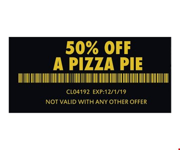 50% off a pizza pie. CLO4192 Exp:12/1/19. Not valid with any other offer.
