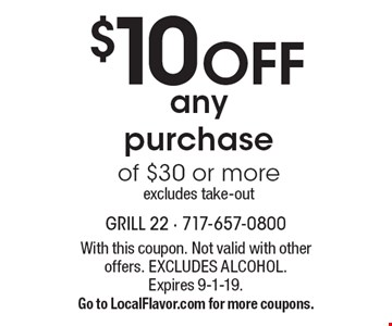 $10 OFF any purchase of $30 or more. Excludes take-out. With this coupon. Not valid with other offers. EXCLUDES ALCOHOL. Expires 9-1-19. Go to LocalFlavor.com for more coupons.