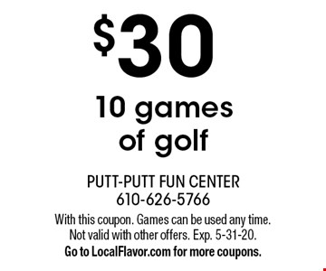 $30 10 games of golf. With this coupon. Games can be used any time. Not valid with other offers. Exp. 5-31-20. Go to LocalFlavor.com for more coupons.
