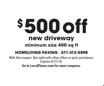 $500 off new driveway, minimum size 400 sq ft. With this coupon. Not valid with other offers or prior purchases. Expires 6/21/19. Go to LocalFlavor.com for more coupons.