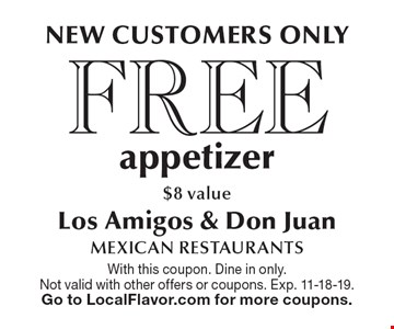NEW customers only. Free appetizer $8 value. With this coupon. Dine in only. Not valid with other offers or coupons. Exp. 11-18-19. Go to LocalFlavor.com for more coupons.