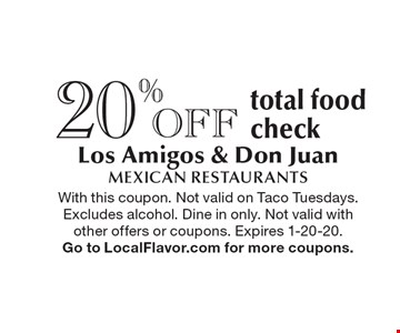 20% Off total food check. With this coupon. Not valid on Taco Tuesdays. Excludes alcohol. Dine in only. Not valid with other offers or coupons. Expires 1-20-20. Go to LocalFlavor.com for more coupons.