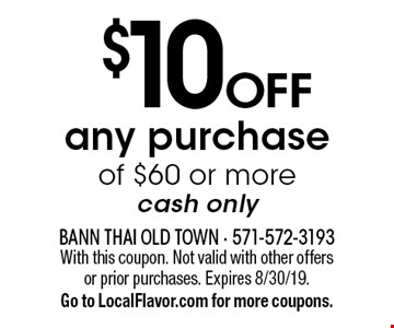 $10 off any purchase of $60 or more cash only. With this coupon. Not valid with other offers or prior purchases. Expires 8/30/19. Go to LocalFlavor.com for more coupons.