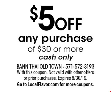 $5 off any purchase of $30 or more cash only. With this coupon. Not valid with other offers or prior purchases. Expires 8/30/19. Go to LocalFlavor.com for more coupons.
