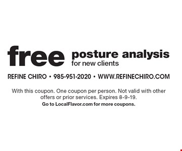 Free posture analysis for new clients. With this coupon. One coupon per person. Not valid with other offers or prior purchases. Expires 8-9-19. Go to LocalFlavor.com for more coupons.