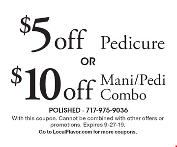 $10 off Pedicure OR $5 off Mani/Pedi Combo. With this coupon. Cannot be combined with other offers or promotions. Expires 9-27-19. Go to LocalFlavor.com for more coupons.