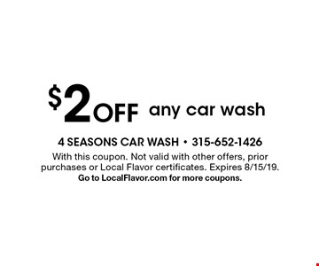 $2 off any car wash. With this coupon. Not valid with other offers or prior purchases. Expires 8/15/19. Go to LocalFlavor.com for more coupons.