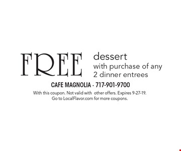 FREE dessert with purchase of any 2 dinner entrees. With this coupon. Not valid with other offers. Expires 9-27-19. Go to LocalFlavor.com for more coupons.