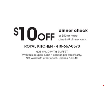 $10 Off dinner check of $50 or more dine in & dinner only. NOT VALID WITH BUFFET. With this coupon. Limit 1 coupon per table/party. Not valid with other offers. Expires 7-31-19.