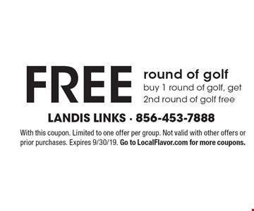 FREE round of golf. buy 1 round of golf, get 2nd round of golf free. With this coupon. Limited to one offer per group. Not valid with other offers or prior purchases. Expires 9/30/19. Go to LocalFlavor.com for more coupons.