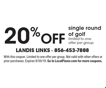 20% OFF single round of golf. Limited to one offer per group. With this coupon. Limited to one offer per group. Not valid with other offers or prior purchases. Expires 9/30/19. Go to LocalFlavor.com for more coupons.