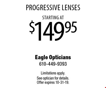 Progressive Lenses starting at $149.95. Limitations apply. See optician for details. Offer expires 10-31-19.