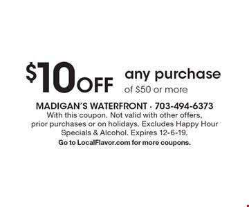 $10 Off any purchase of $50 or more. With this coupon. Not valid with other offers, prior purchases or on holidays. Excludes Happy Hour Specials & Alcohol. Expires 12-6-19. Go to LocalFlavor.com for more coupons.