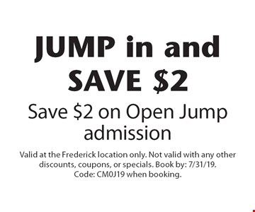 JUMP in and SAVE $2. Save $2 on Open Jump admission. Valid at the Frederick location only. Not valid with any other discounts, coupons, or specials. Book by: 7/31/19. Code: CM0J19 when booking.
