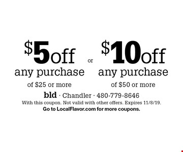 $5 off any purchase of $25 or more. $10 off any purchase of $50 or more. With this coupon. Not valid with other offers. Expires 11/8/19.Go to LocalFlavor.com for more coupons.