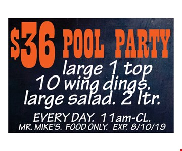 $36 Pool Party large 1 top, 10 wing dings, large salad, 2 ltr. MON-FRI, 11am-2pm. Mr. Mike's. Food Only. Exp. 8/10/19.