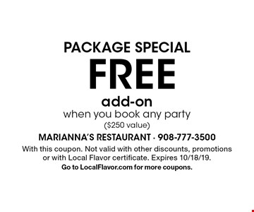 PACKAGE SPECIAL FREE add-on when you book any party ($250 value). With this coupon. Not valid with other discounts, promotions or with Local Flavor certificate. Expires 10/18/19. Go to LocalFlavor.com for more coupons.