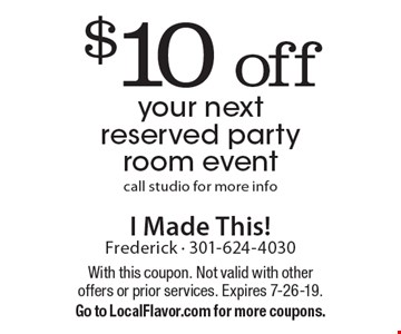 $10 off your next reserved party room event. Call studio for more info. With this coupon. Not valid with other offers or prior services. Expires 7-26-19. Go to LocalFlavor.com for more coupons.