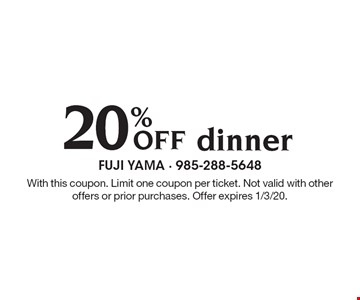 20% Off dinner. With this coupon. Limit one coupon per ticket. Not valid with other offers or prior purchases. Offer expires 1/3/20.
