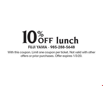 10% Off lunch. With this coupon. Limit one coupon per ticket. Not valid with other offers or prior purchases. Offer expires 1/3/20.
