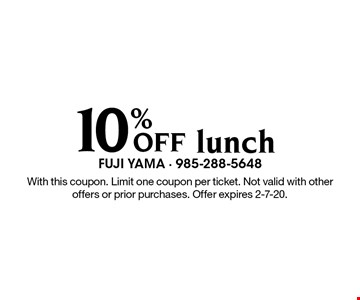 10% Off lunch. With this coupon. Limit one coupon per ticket. Not valid with other offers or prior purchases. Offer expires 2-7-20.