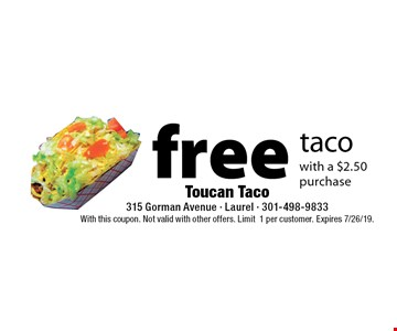 free taco with a $2.50 purchase. With this coupon. Not valid with other offers. Limit1 per customer. Expires 7/26/19.