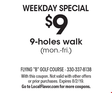 WEEKDAY SPECIAL. $9 9-holes walk (mon.-fri.). With this coupon. Not valid with other offers or prior purchases. Expires 8/2/19. Go to LocalFlavor.com for more coupons.