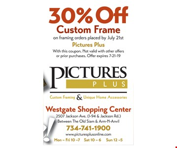 30% off Custom Frame on framing orders placed by July 21st. With this coupon. Not valid with other offers or prior purchases. Offer expires 7-21-19.