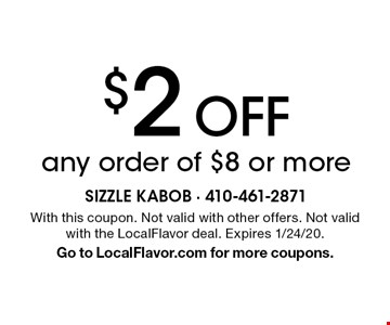 $2 off any order of $8 or more. With this coupon. Not valid with other offers. Expires 1/24/20. Go to LocalFlavor.com for more coupons.