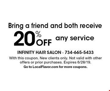 Bring a friend and both receive 20% Off any service. With this coupon. New clients only. Not valid with other offers or prior purchases. Expires 6/28/19. Go to LocalFlavor.com for more coupons.