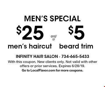 MEN'S SPECIAL. $25 men's haircut. $5 beard trim. With this coupon. New clients only. Not valid with other offers or prior services. Expires 6/28/19. Go to LocalFlavor.com for more coupons.