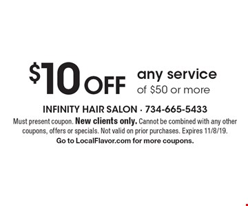 $10 Off any service of $50 or more. Must present coupon. New clients only. Cannot be combined with any other coupons, offers or specials. Not valid on prior purchases. Expires 11/8/19. Go to LocalFlavor.com for more coupons.