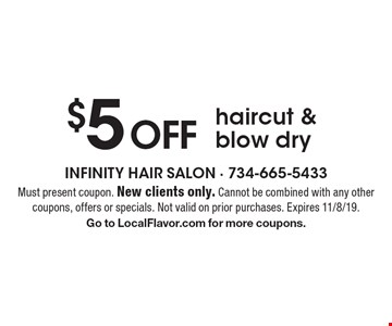 $5 Off haircut & blow dry. Must present coupon. New clients only. Cannot be combined with any other coupons, offers or specials. Not valid on prior purchases. Expires 11/8/19. Go to LocalFlavor.com for more coupons.