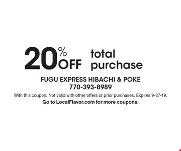 20% Off total purchase. With this coupon. Not valid with other offers or prior purchases. Expires 9-27-19.Go to LocalFlavor.com for more coupons.