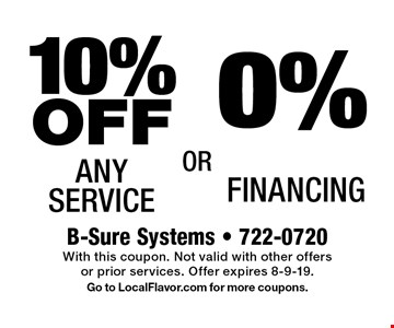 0% Financing. 10% OFF Any Service. With this coupon. Not valid with other offers or prior services. Offer expires 8-9-19. Go to LocalFlavor.com for more coupons.