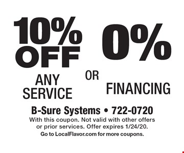 10% OFF Any Service  OR  0% Financing. With this coupon. Not valid with other offers or prior services. Offer expires 1/24/20. Go to LocalFlavor.com for more coupons.