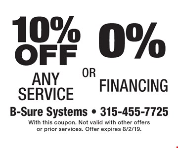 10% OFF Any Service OR 0% Financing. With this coupon. Not valid with other offers or prior services. Offer expires 8/2/19.