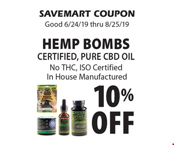 10% Off Hemp Bombs Certified, Pure CBD Oil No THC, ISO Certified In House Manufactured. SAVEMART COUPON. Good 6/24/19 thru 8/25/19