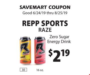 $2.19 Repp Sports Raze Zero Sugar Energy Drink. SAVEMART COUPON Good 6/24/19 thru 8/25/19